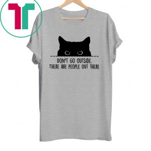 Cat Lover Gift Don't Go Outside Quarantine Social Distancing Tee Shirt