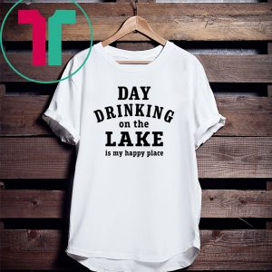 Day drinking on the lake is my happy place tee shirt