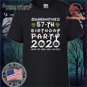 #Quarantine 57th Birthday Party 2020 None of You are Invited Tee Shirts