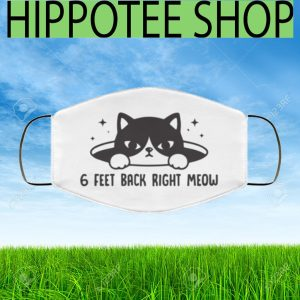 6 feet back right meow Face Mask - Free Shipping